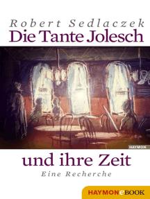 Die Tante Jolesch und ihre Zeit: Eine Recherche