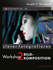 Bildkomposition: clever fotografieren, Workshop 2