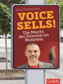 Voice sells!: Die Macht der Stimme im Business