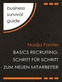 Business Survival Guide: Basics Recruiting: Schritt für Schritt zum neuen Mitarbeiter
