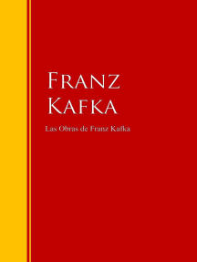 Las Obras de Franz Kafka: Biblioteca de Grandes Escritores