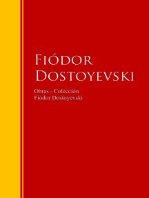 Obras - Colección de Fiódor Dostoyevski: Biblioteca de Grandes Escritores
