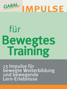 Bewegtes Training: 13 Impulse für bewegte Weiterbildung und bewegende Lern-Erlebnisse