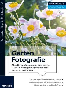 Foto Praxis Garten Fotografie: Alles für den besonderen Moment, um im richtigen Augenblick den Auslöser zu drücken