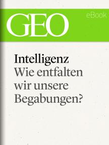 Intelligenz: Wie entfalten wir unsere Begabungen? (GEO eBook Single)