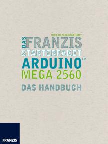 Das Franzis Starterpaket Arduino Mega 2560: Das Handbuch für den Schnelleinstieg