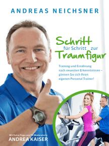Schritt für Schritt zur Traumfigur: Training und Ernährung nach neuesten Erkenntnissen - gönnen Sie sich Ihren eigenen Personal Trainer!