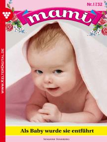 Mami 1732 – Familienroman: Als Baby wurde sie entführt