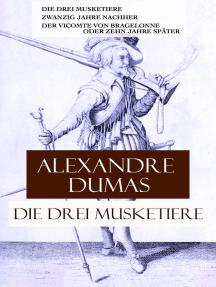 Die drei Musketiere: Die drei Musketiere + Zwanzig Jahre nachher + Der Vicomte von Bragelonne oder Zehn Jahre später