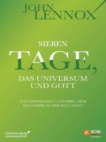 Sieben Tage, das Universum und Gott: Was Wissenschaft und Bibel über den Ursprung der Welt sagen