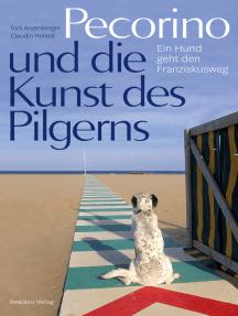 Pecorino und die Kunst des Pilgerns: Ein Hund geht den Franziskusweg