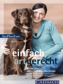 Einfach artgerecht: Ethik und Verhaltensforschung als Basis für ein harmonisches Hundeleben