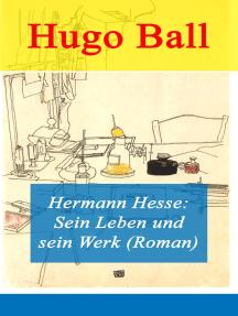 Hermann Hesse: Sein Leben und sein Werk (Roman)