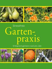 Stressfreie Gartenpraxis: Erfolgreich gärtnern rund ums Jahr