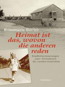 Heimat ist das, wovon die anderen reden: Kindheitserinnerungen einer Vertriebenen der zweiten Generation