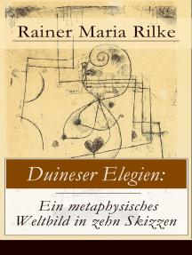Duineser Elegien: Ein metaphysisches Weltbild in zehn Skizzen: Elegische Suche nach Sinn des Lebens und Zusammenhang