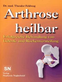 Arthrose heilbar: Erfolgreiche Behandlung von Gelenk- und Rückenversteifung