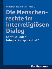 Die Menschenrechte im interreligiösen Dialog: Konflikt- oder Integrationspotential?