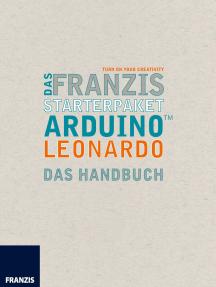 Das Franzis Starterpaket Arduino Leonardo: Das Handbuch für den Schnelleinstieg