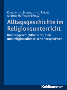 Alltagsgeschichte im Religionsunterricht: Kirchengeschichtliche Studien und religionsdidaktische Perspektiven