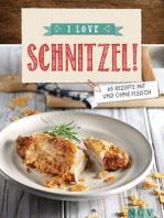 I love Schnitzel: Über 60 Rezepte mit und ohne Fleisch