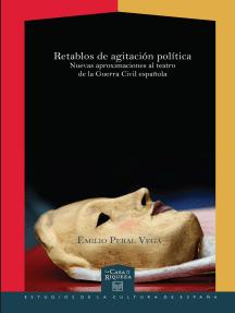 Retablos de agitación política: Nuevas aproximaciones al teatro de la Guerra Civil española