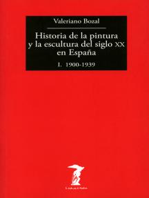 Historia de la pintura y la escultura del siglo XX en España - Vol. I: I. 1900-1939
