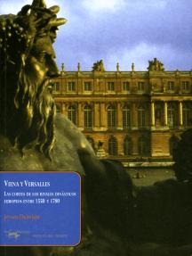 Viena y Versalles: Las cortes de los rivales dinásticos europeos entre 1550 y 1780