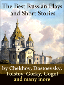 The Best Russian Plays and Short Stories by Chekhov, Dostoevsky, Tolstoy, Gorky, Gogol and many more: An All Time Favorite Collection from the Renowned Russian dramatists and Writers (Including Essays and Lectures on Russian Novelists)
