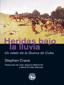 Heridas bajo la lluvia: Un relato de la Guerra de Cuba