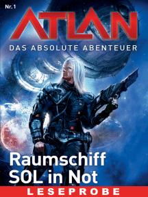 Atlan - Das absolute Abenteuer 1: Raumschiff SOL in Not - Leseprobe