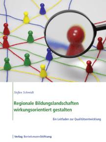 Regionale Bildungslandschaften wirkungsorientiert gestalten: Ein Leitfaden zur Qualitätsentwicklung