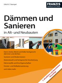 Dämmen und Sanieren in Alt- und Neubauten: Dach, Decke, Wand und Keller fachgerecht dämmen und dichten