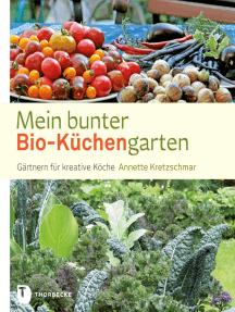 Mein bunter Bio-Küchengarten: Gärtnern für kreative Köche