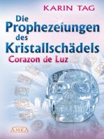 Die Prophezeiungen des Kristallschädels Corazon de Luz