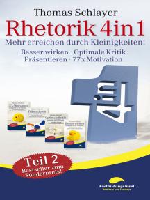 Rhetorik 4in1 Teil 2: Mehr erreichen durch Kleinigkeiten (Besser wirken, Optimale Kritik, Präsentieren, 77 x Motivation)