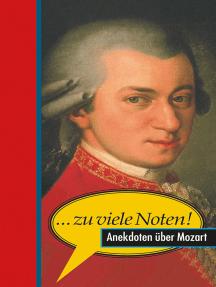 ... zu viele Noten!: Anekdoten über Mozart