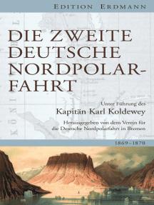 Die Zweite Deutsche Nordpolarfahrt: Unter Führung des Kapitän Koldewey. 1869 - 1870