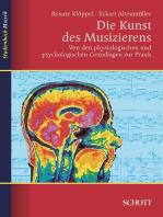 Die Kunst des Musizierens: Von den physiologischen und psychologischen Grundlagen zur Praxis