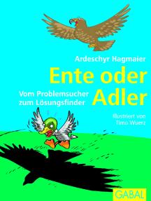 Ente oder Adler: Vom Problemsucher zum Lösungsfinder