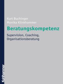Beratungskompetenz: Supervision, Coaching, Organisationsberatung