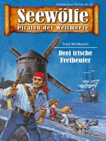 Seewölfe - Piraten der Weltmeere 44: Drei irische Freibeuter