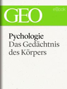 Psychologie: Das Gedächtnis des Körpers (GEO eBook Single)