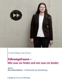 Führungsfrauen - Wie man sie findet und wie man sie bindet: Band 2: Das Unternehmen - Schrittmacher der Veränderung
