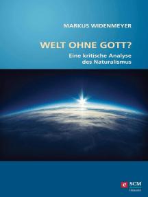 Welt ohne Gott?: Eine kritische Analyse des Naturalismus