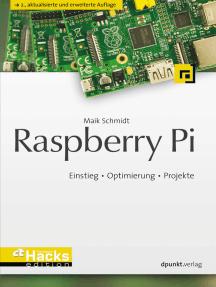 Raspberry Pi: Einstieg • Optimierung • Projekte
