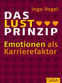 Das Lust Prinzip: Emotionen als Karrierefaktor