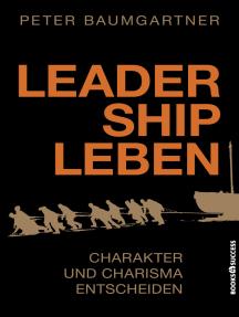 Leadership leben: Charakter und Charisma entscheiden