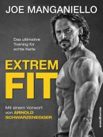 Extrem Fit: Das ultimative Training für echte Kerle