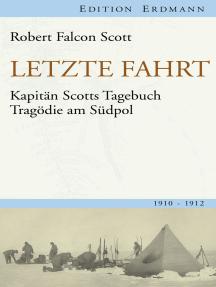 Letzte Fahrt: Kapitän Scotts Tagebuch - Tragödie am Südpol. 1910-1912